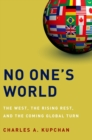 No One's World : The West, the Rising Rest, and the Coming Global Turn - eBook