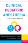 Clinical Pediatric Anesthesia : A Case-Based Handbook - eBook