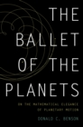The Ballet of the Planets : A Mathematician's Musings on the Elegance of Planetary Motion - eBook