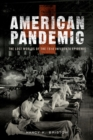 American Pandemic : The Lost Worlds of the 1918 Influenza Epidemic - eBook