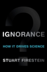 Ignorance : How It Drives Science - eBook