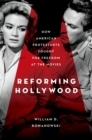 Reforming Hollywood : How American Protestants Fought for Freedom at the Movies - eBook