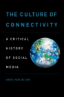 The Culture of Connectivity : A Critical History of Social Media - eBook