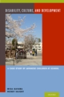 Disability, Culture, and Development : A Case Study of Japanese Children at School - eBook