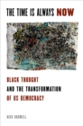 The Time is Always Now : Black Thought and the Transformation of US Democracy - eBook