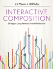 Interactive Composition : Strategies Using Ableton Live and Max for Live - eBook