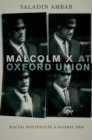 Malcolm X at Oxford Union : Racial Politics in a Global Era - eBook