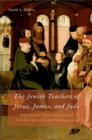 The Jewish Teachers of Jesus, James, and Jude : What Earliest Christianity Learned from the Apocrypha and Pseudepigrapha - eBook