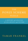 The Ponzi Scheme Puzzle : A History and Analysis of Con Artists and Victims - eBook