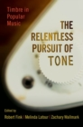 The Relentless Pursuit of Tone : Timbre in Popular Music - Book