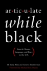 Articulate While Black : Barack Obama, Language, and Race in the U.S. - eBook