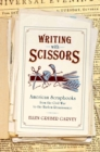 Writing with Scissors : American Scrapbooks from the Civil War to the Harlem Renaissance - eBook