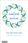 The Globalization of Health Care : Legal and Ethical Issues - eBook