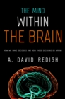 The Mind within the Brain : How We Make Decisions and How those Decisions Go Wrong - eBook