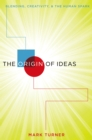 The Origin of Ideas : Blending, Creativity, and the Human Spark - eBook