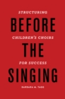 Before the Singing : Structuring Children's Choirs for Success - eBook
