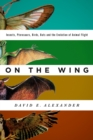 On the Wing : Insects, Pterosaurs, Birds, Bats and the Evolution of Animal Flight - eBook