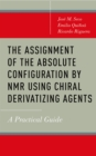 The Assignment of the Absolute Configuration by NMR Using Chiral Derivatizing Agents : A Practical Guide - eBook
