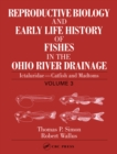 Reproductive Biology and Early Life History of Fishes in the Ohio River Drainage : Ictaluridae - Catfish and Madtoms, Volume 3 - eBook