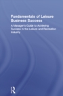 Fundamentals of Leisure Business Success : A Manager's Guide to Achieving Success in the Leisure and Recreation Industry - eBook