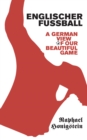 Englischer Fussball : A German's View of Our Beautiful Game - Book