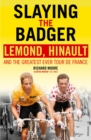 Slaying the Badger : LeMond, Hinault and the Greatest Ever Tour de France - Book