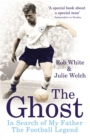 The Ghost : In Search of My Father the Football Legend - Book