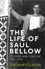 The Life of Saul Bellow : To Fame and Fortune, 1915-1964 - Book