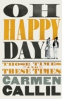 Oh Happy Day : Those Times and These Times - Book