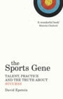The Sports Gene : Talent, Practice and the Truth About Success - Book