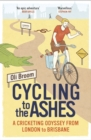Cycling to the Ashes : A Cricketing Odyssey From London to Brisbane - Book