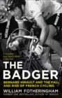 The Badger : Bernard Hinault and the Fall and Rise of French Cycling - Book