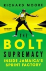 The Bolt Supremacy : Inside Jamaica's Sprint Factory - Book