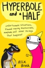 Hyperbole and a Half : Unfortunate Situations, Flawed Coping Mechanisms, Mayhem, and Other Things That Happened - Book