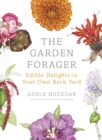 The Garden Forager : Edible Delights in Your Own Back Yard - Book