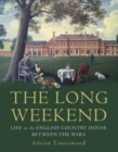 The Long Weekend : Life in the English Country House Between the Wars - Book