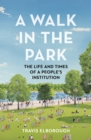 A Walk in the Park : The Life and Times of a People's Institution - Book