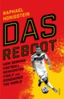 Das Reboot : How German Football Reinvented Itself and Conquered the World - Book