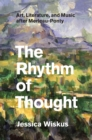 The Rhythm of Thought : Art, Literature, and Music after Merleau-Ponty - eBook