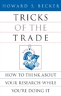 Tricks of the Trade : How to Think About Your Research While You're Doing it - Book