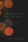 Dark Matter of the Mind : The Culturally Articulated Unconscious - Book