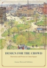 Design for the Crowd : Patriotism and Protest in Union Square - Book