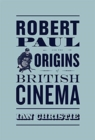 Robert Paul and the Origins of British Cinema - Book