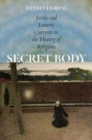 Secret Body : Erotic and Esoteric Currents in the History of Religions - Book