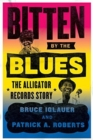 Bitten by the Blues : The Alligator Records Story - Book