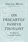 On Descartes' Passive Thought : The Myth of Cartesian Dualism - Book