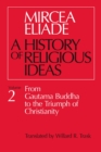 A History of Religious Ideas : From Gautama Buddha to the Triumph of Christianity v. 2 - Book
