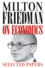 Milton Friedman on Economics : Selected Papers - Book