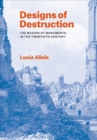 Designs of Destruction : The Making of Monuments in the Twentieth Century - Book
