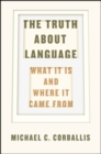 The Truth About Language : What it is and Where it Came from - Book